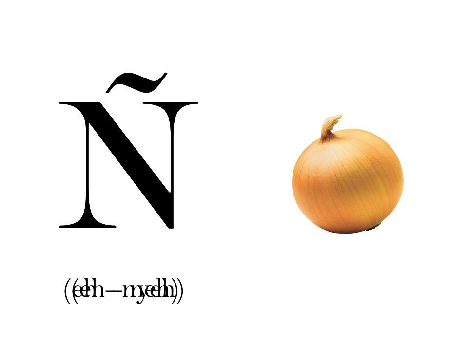 Ñ N (eh - nyeh) (eh - neh)