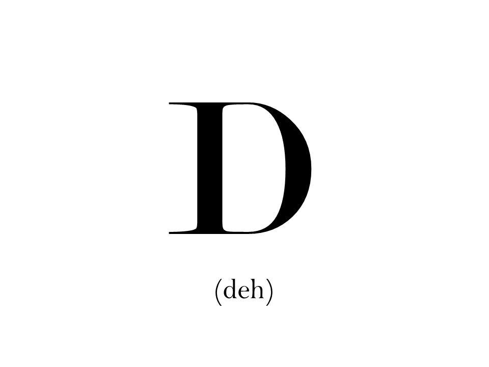 D (deh)