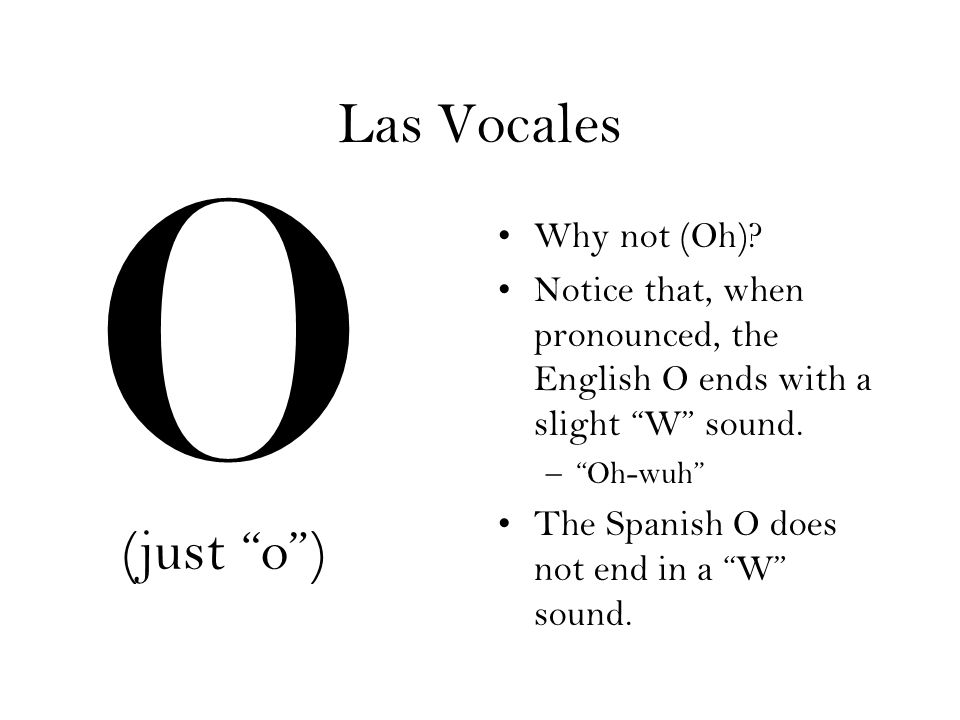O Las Vocales (just o ) Why not (Oh)