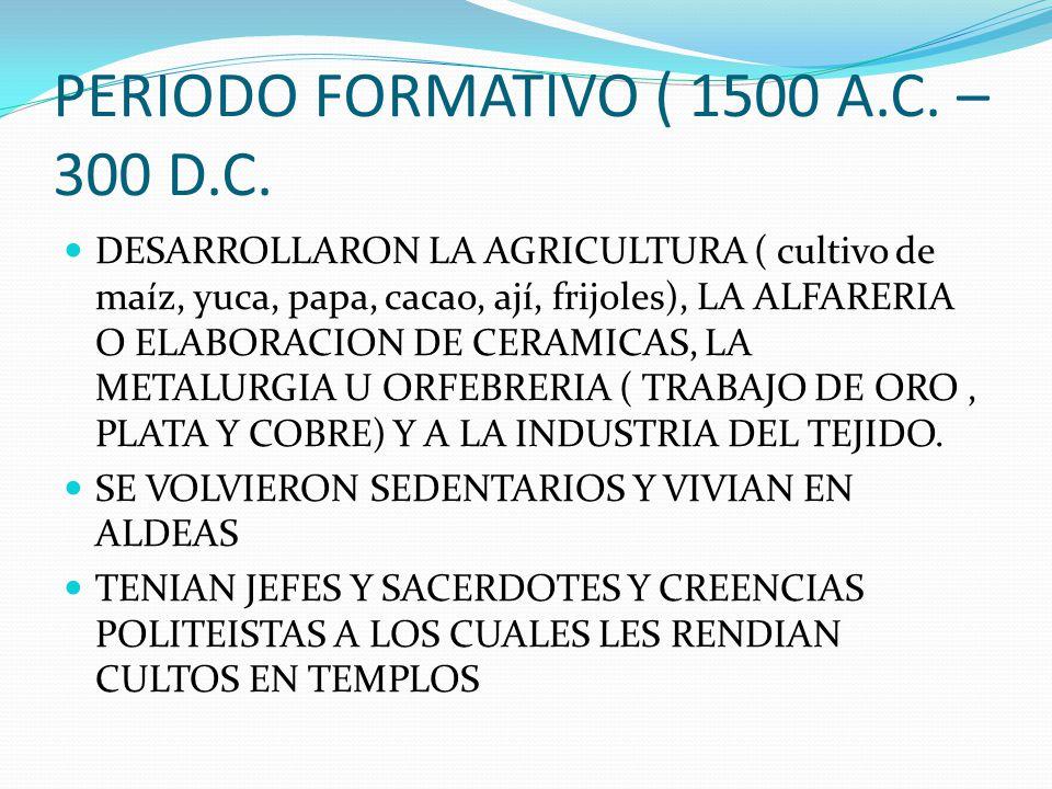 PERIODO FORMATIVO ( 1500 A.C. – 300 D.C.