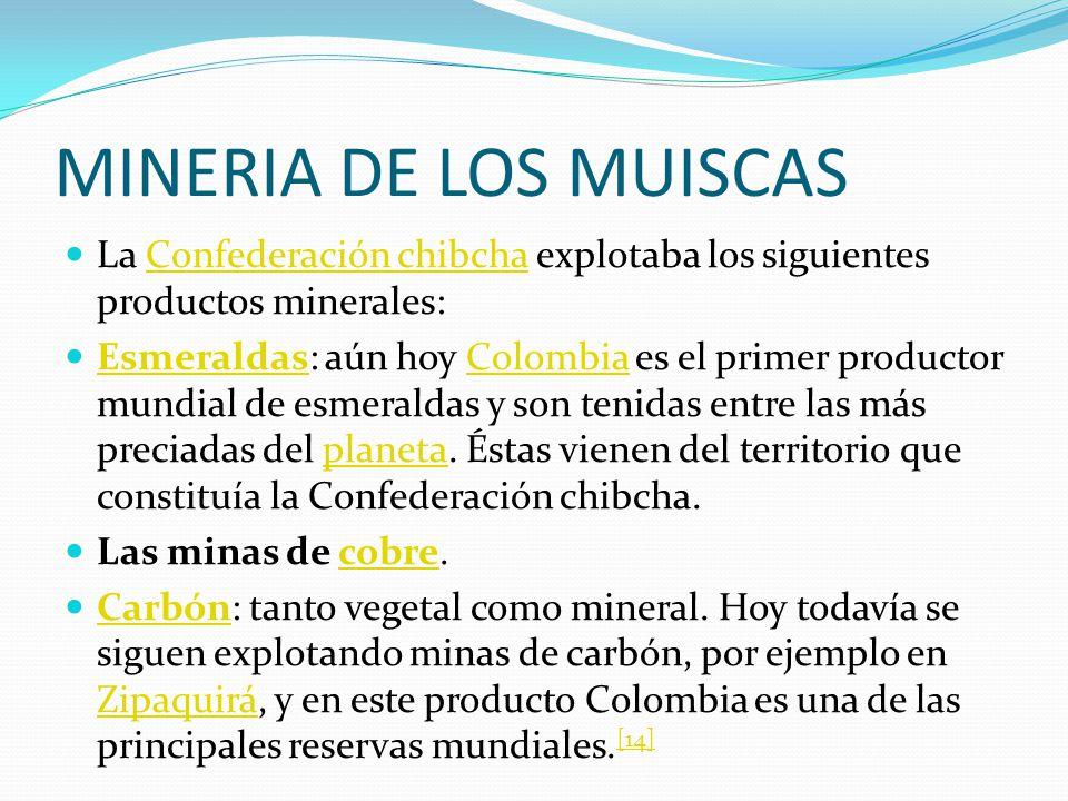 MINERIA DE LOS MUISCAS La Confederación chibcha explotaba los siguientes productos minerales: