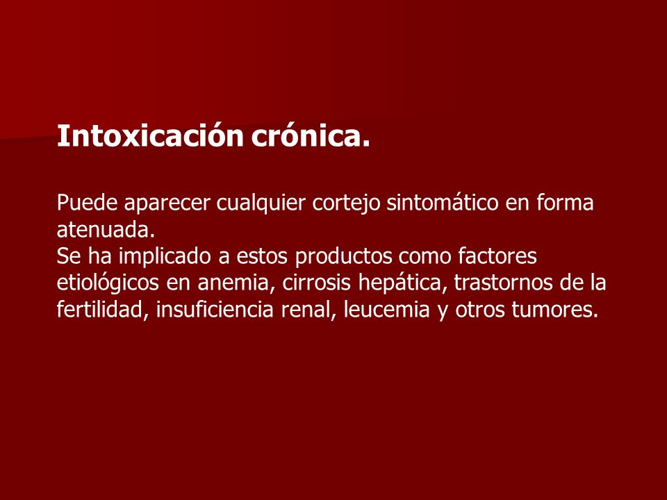 Intoxicación crónica. Puede aparecer cualquier cortejo sintomático en forma atenuada.