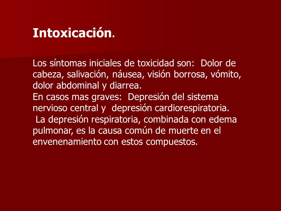 Intoxicación. Los síntomas iniciales de toxicidad son: Dolor de cabeza, salivación, náusea, visión borrosa, vómito, dolor abdominal y diarrea.