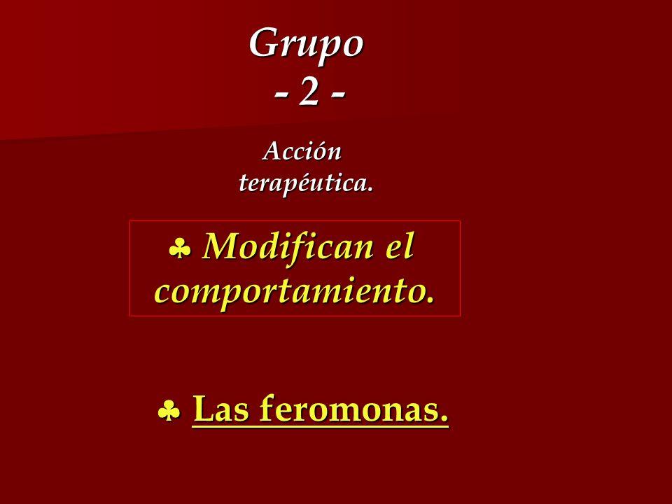 Grupo - 2 -  Modifican el comportamiento.  Las feromonas. Acción