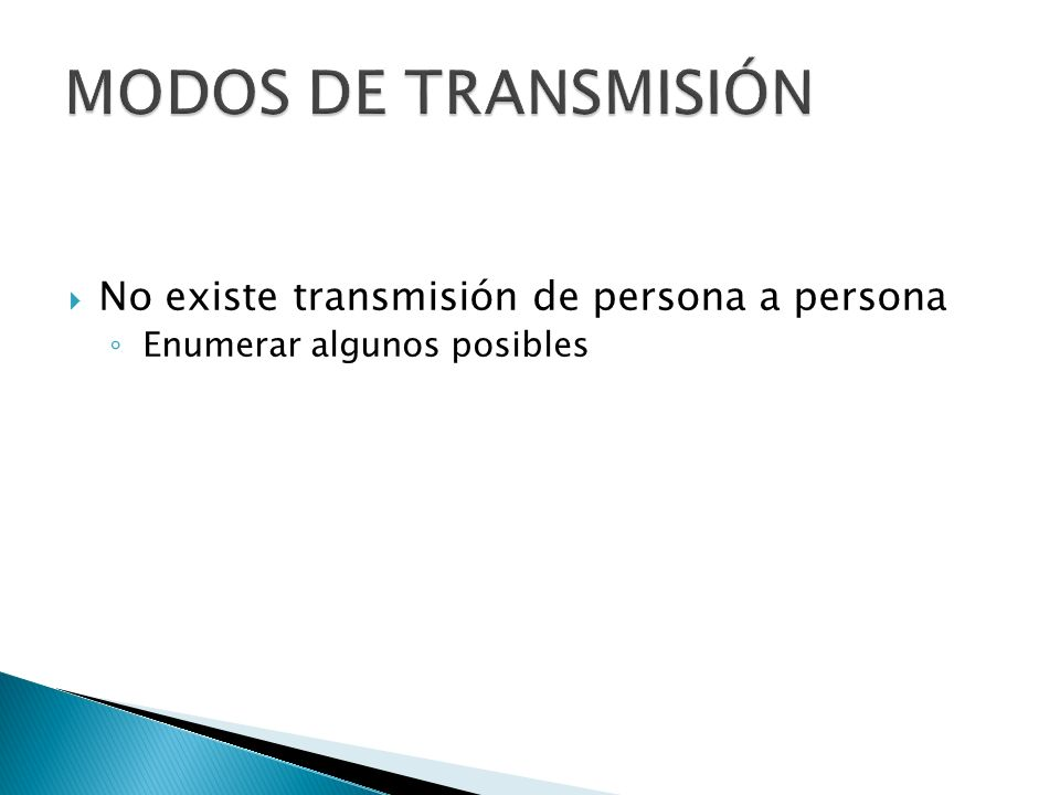 MODOS DE TRANSMISIÓN No existe transmisión de persona a persona
