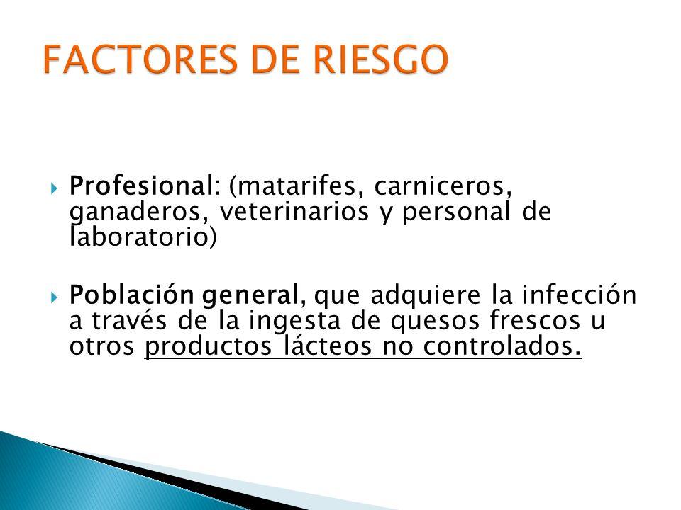 FACTORES DE RIESGO Profesional: (matarifes, carniceros, ganaderos, veterinarios y personal de laboratorio)