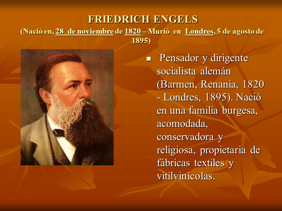 FRIEDRICH ENGELS (Nació en, 28 de noviembre de 1820 – Murió en Londres, 5 de agosto de 1895)