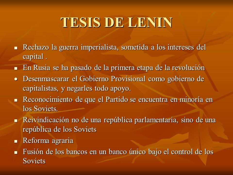 TESIS DE LENIN Rechazo la guerra imperialista, sometida a los intereses del capital . En Rusia se ha pasado de la primera etapa de la revolución.