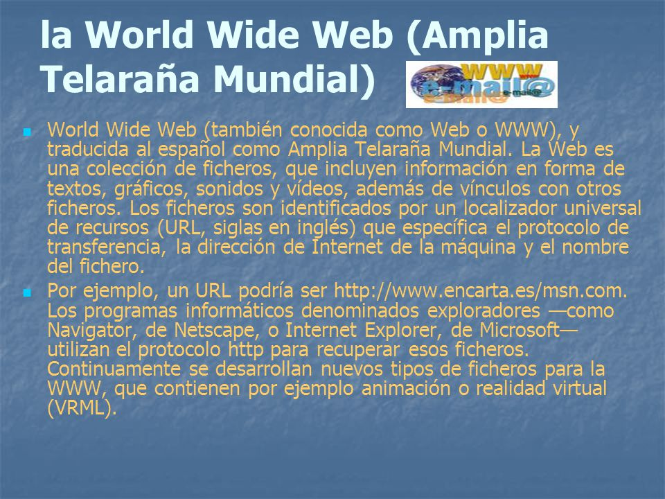 la World Wide Web (Amplia Telaraña Mundial)