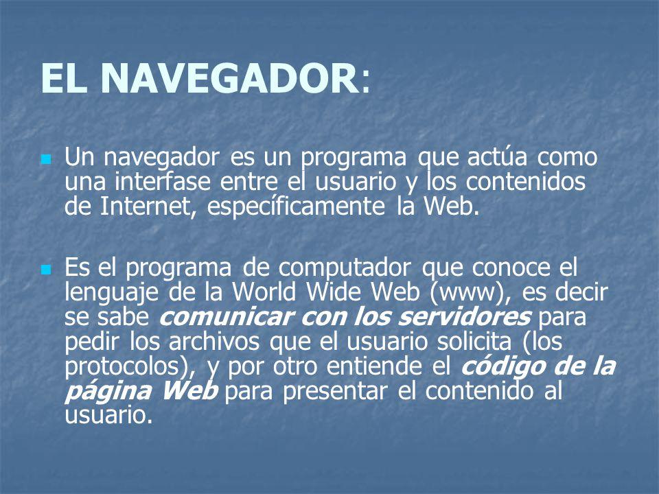 EL NAVEGADOR: Un navegador es un programa que actúa como una interfase entre el usuario y los contenidos de Internet, específicamente la Web.