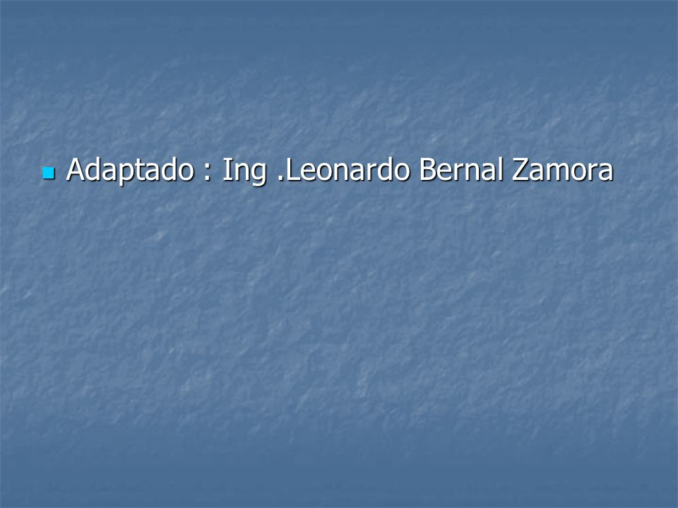 Adaptado : Ing .Leonardo Bernal Zamora