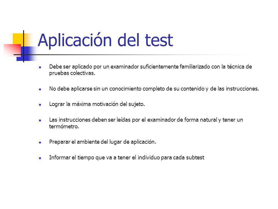 Aplicación del test Debe ser aplicado por un examinador suficientemente familiarizado con la técnica de pruebas colectivas.