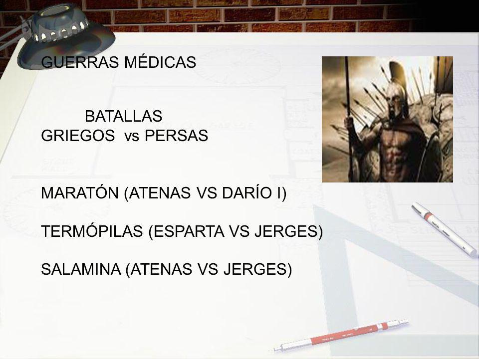 GUERRAS MÉDICAS BATALLAS. GRIEGOS vs PERSAS. MARATÓN (ATENAS VS DARÍO I) TERMÓPILAS (ESPARTA VS JERGES)