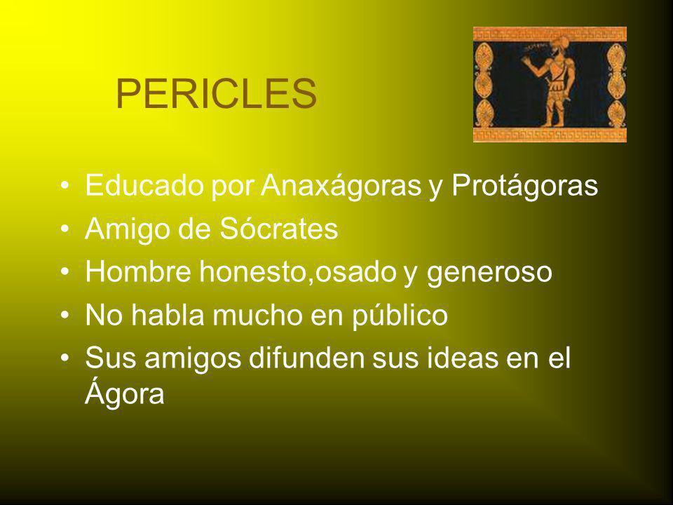PERICLES Educado por Anaxágoras y Protágoras Amigo de Sócrates