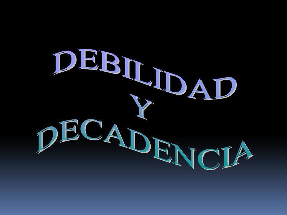 DEBILIDAD Y DECADENCIA