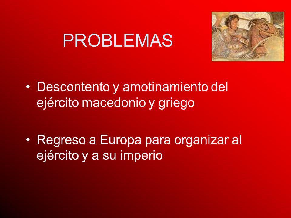 PROBLEMAS Descontento y amotinamiento del ejército macedonio y griego