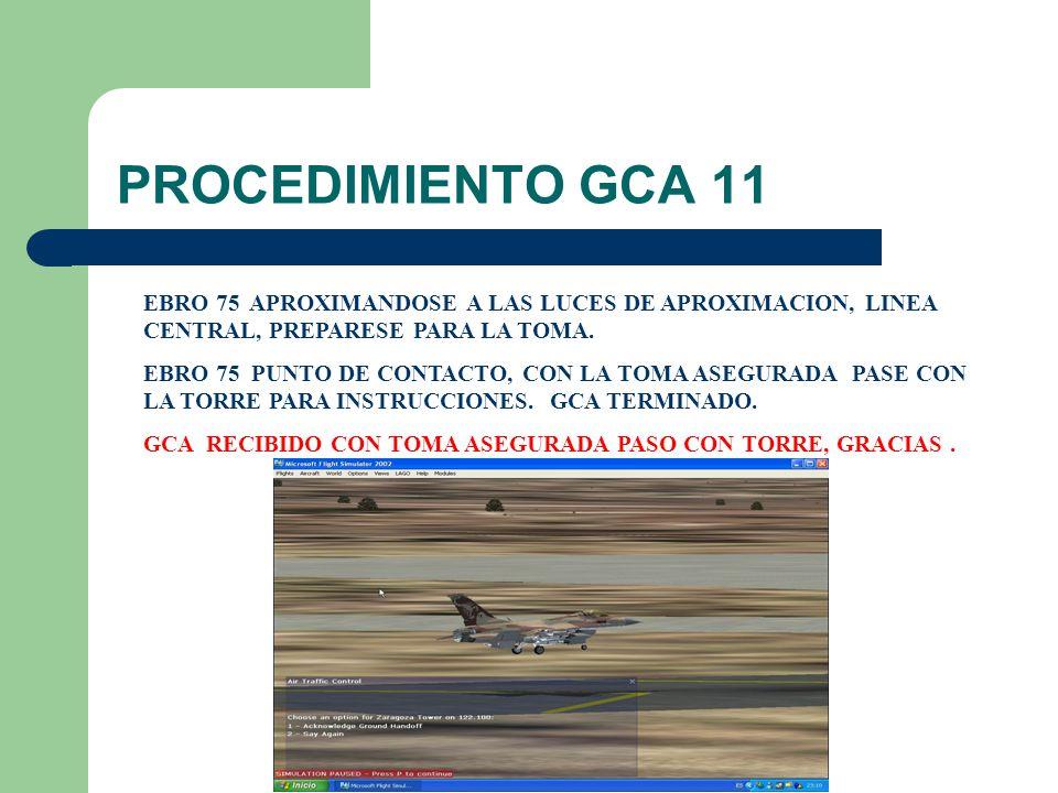 PROCEDIMIENTO GCA 11 EBRO 75 APROXIMANDOSE A LAS LUCES DE APROXIMACION, LINEA CENTRAL, PREPARESE PARA LA TOMA.