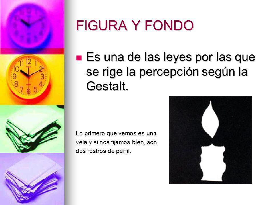 FIGURA Y FONDO Es una de las leyes por las que se rige la percepción según la Gestalt. Lo primero que vemos es una.