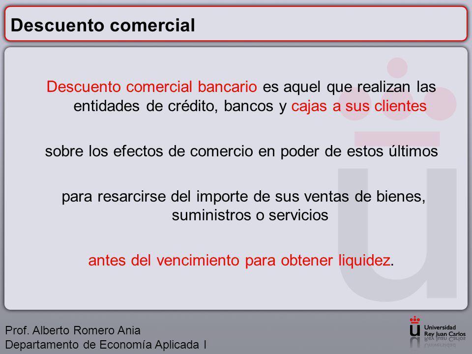 Descuento comercial Descuento comercial bancario es aquel que realizan las entidades de crédito, bancos y cajas a sus clientes.