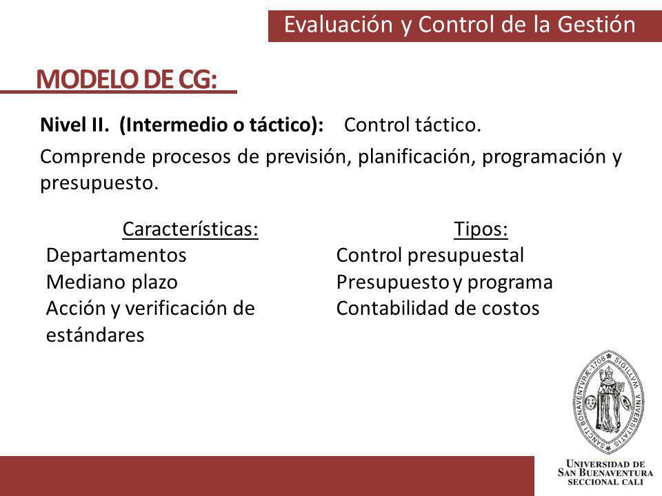 MODELO DE CG: Nivel II. (Intermedio o táctico): Control táctico. Comprende procesos de previsión, planificación, programación y presupuesto.