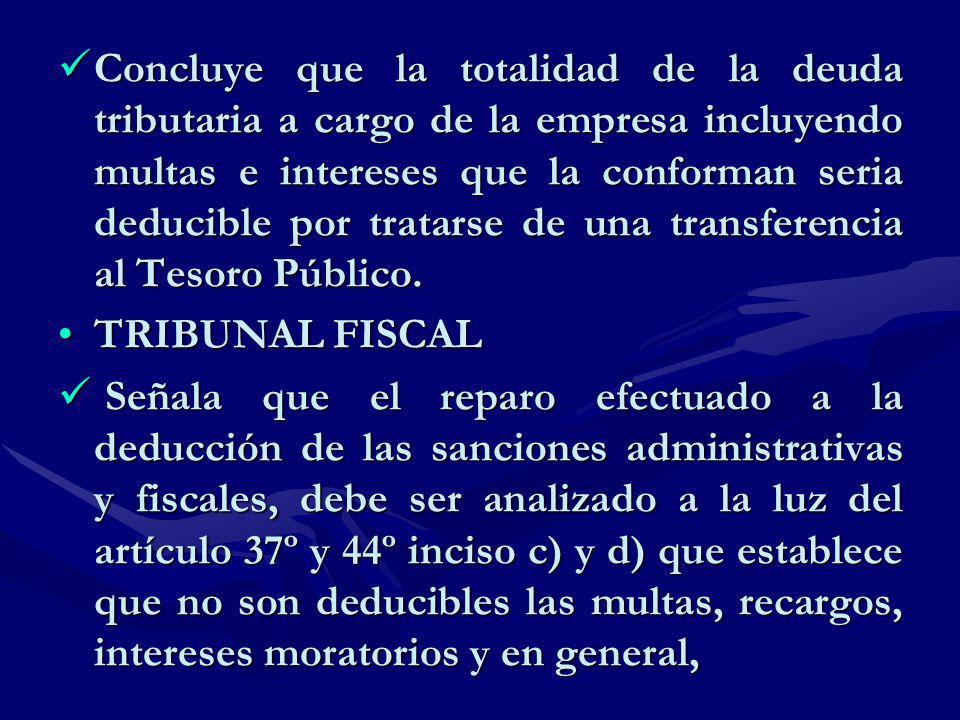 Concluye que la totalidad de la deuda tributaria a cargo de la empresa incluyendo multas e intereses que la conforman seria deducible por tratarse de una transferencia al Tesoro Público.