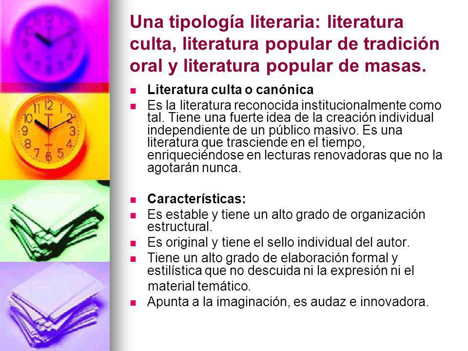 Una tipología literaria: literatura culta, literatura popular de tradición oral y literatura popular de masas.
