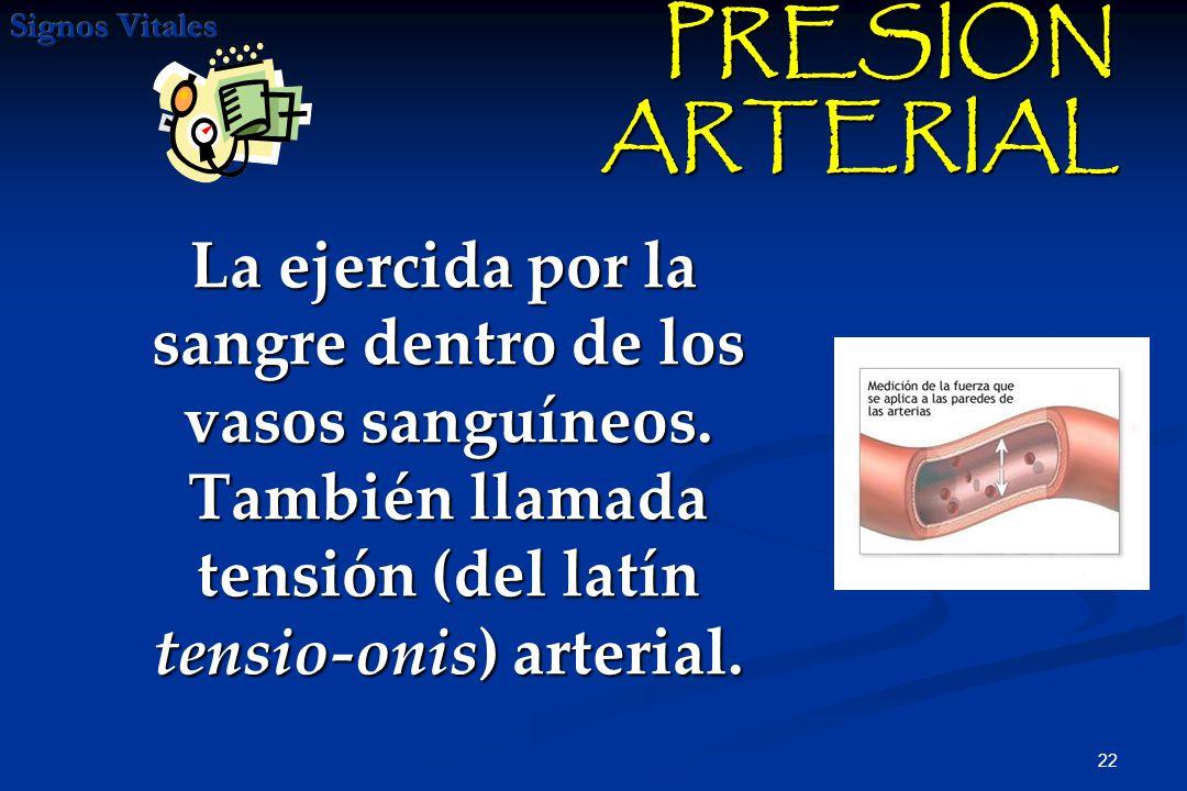 PRESION ARTERIAL La ejercida por la sangre dentro de los vasos sanguíneos.