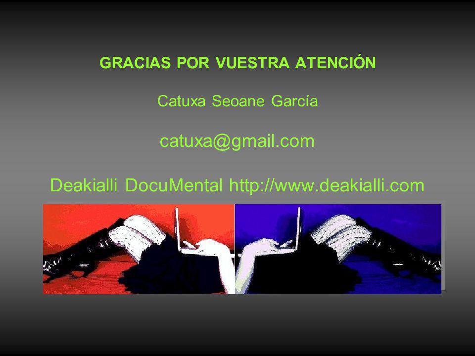 GRACIAS POR VUESTRA ATENCIÓN Catuxa Seoane García catuxa@gmail