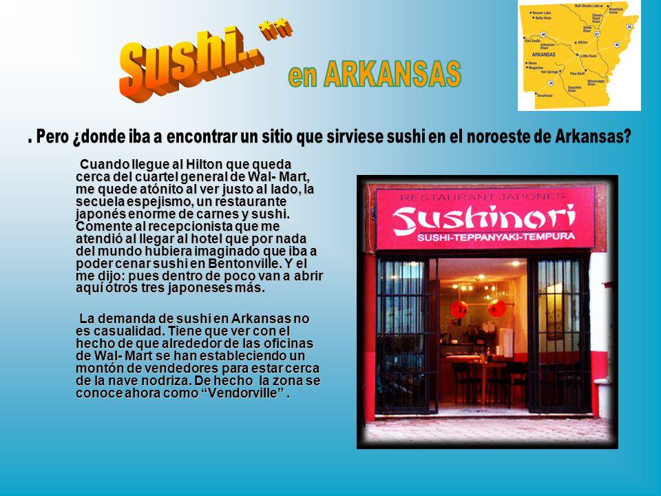 Sushi..** en ARKANSAS. . Pero ¿donde iba a encontrar un sitio que sirviese sushi en el noroeste de Arkansas