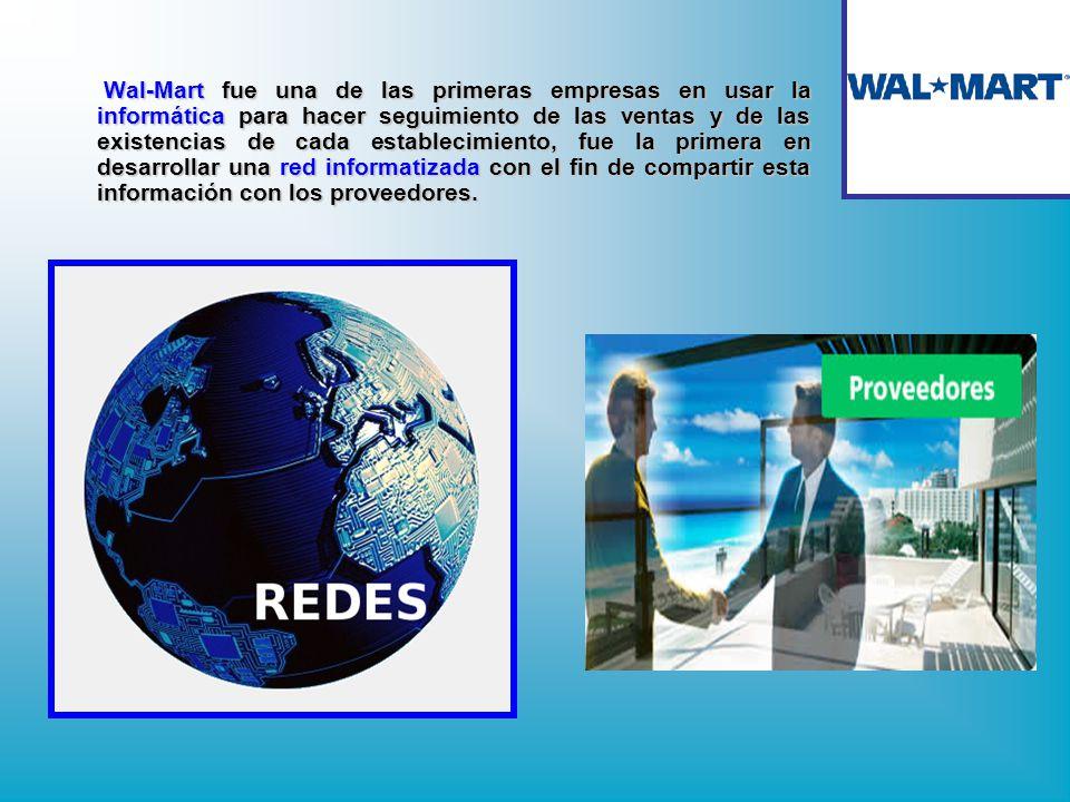 Wal-Mart fue una de las primeras empresas en usar la informática para hacer seguimiento de las ventas y de las existencias de cada establecimiento, fue la primera en desarrollar una red informatizada con el fin de compartir esta información con los proveedores.