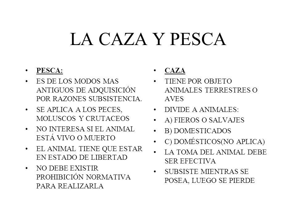 LA CAZA Y PESCA PESCA: ES DE LOS MODOS MAS ANTIGUOS DE ADQUISICIÓN POR RAZONES SUBSISTENCIA. SE APLICA A LOS PECES, MOLUSCOS Y CRUTACEOS.