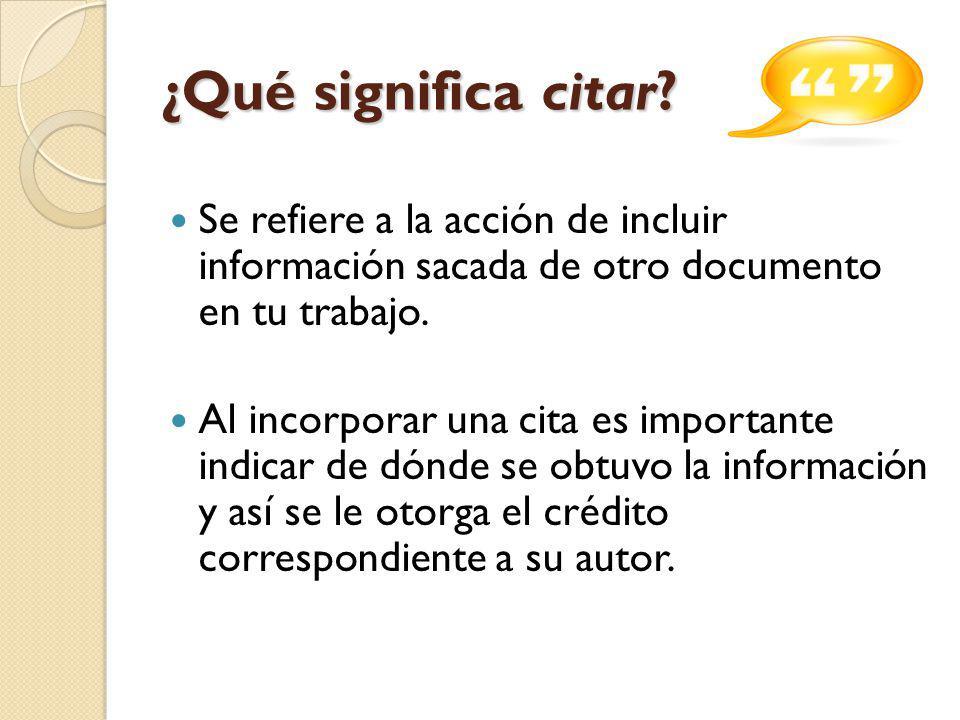 ¿Qué significa citar Se refiere a la acción de incluir información sacada de otro documento en tu trabajo.