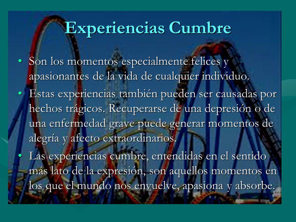 Experiencias Cumbre Son los momentos especialmente felices y apasionantes de la vida de cualquier individuo.