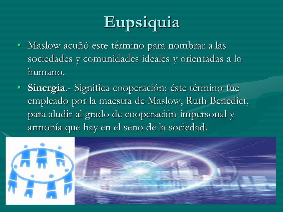 Eupsiquia Maslow acuñó este término para nombrar a las sociedades y comunidades ideales y orientadas a lo humano.