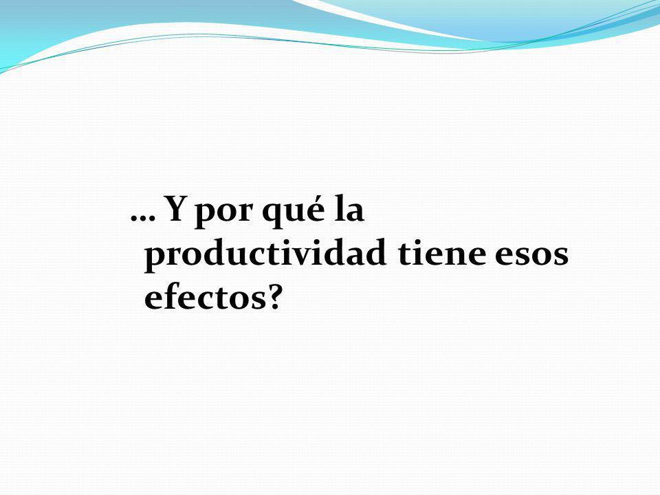 … Y por qué la productividad tiene esos efectos