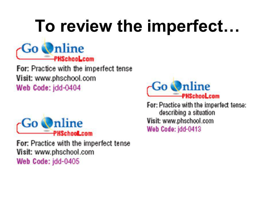 To review the imperfect…