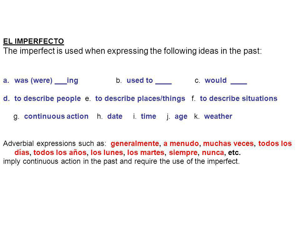 The imperfect is used when expressing the following ideas in the past: