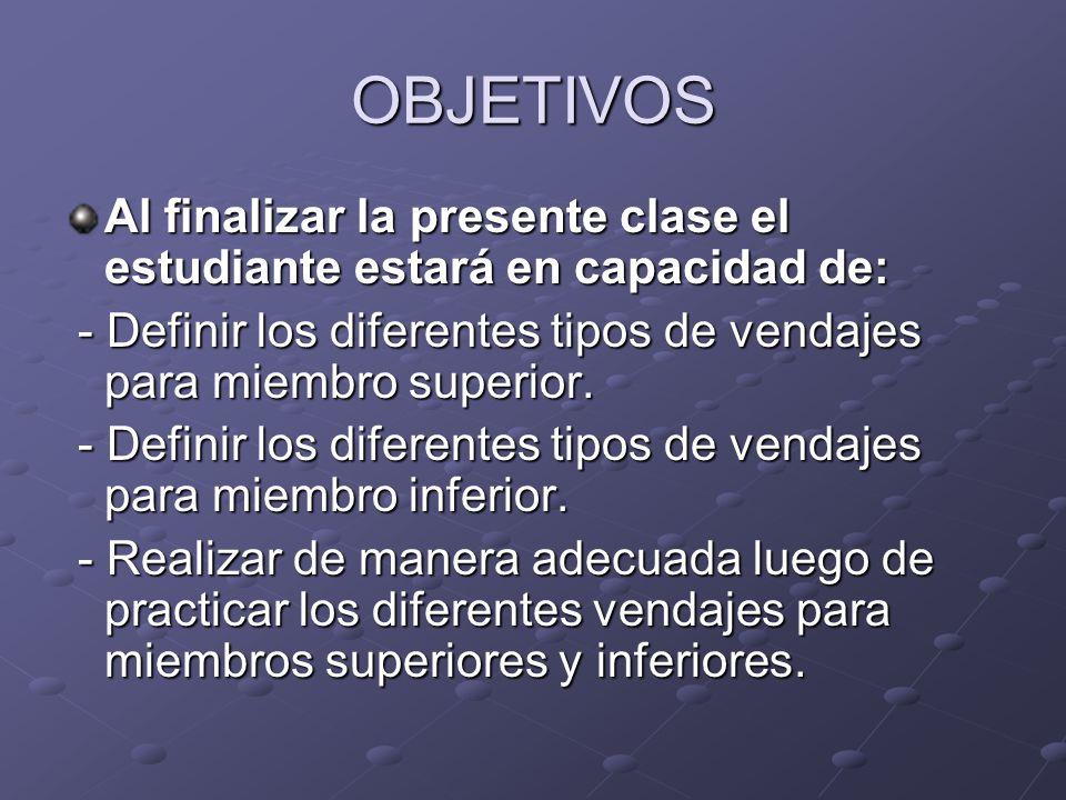 OBJETIVOS Al finalizar la presente clase el estudiante estará en capacidad de: - Definir los diferentes tipos de vendajes para miembro superior.