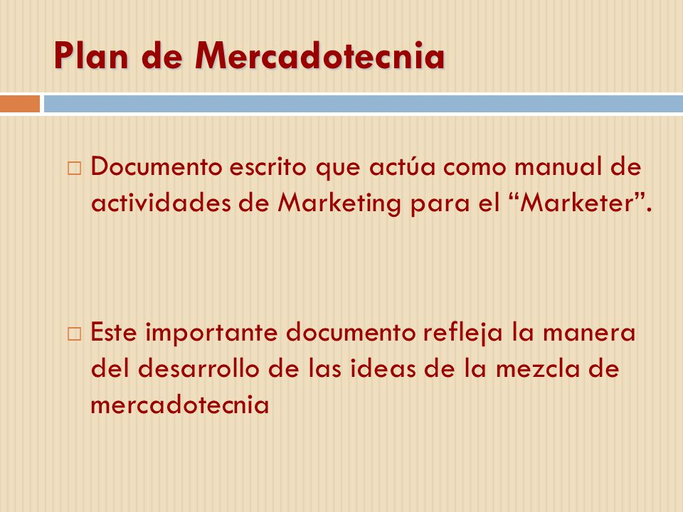 Plan de Mercadotecnia Documento escrito que actúa como manual de actividades de Marketing para el Marketer .