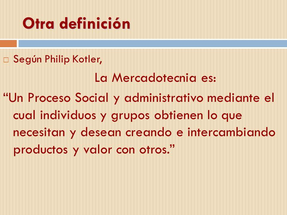Otra definición La Mercadotecnia es: