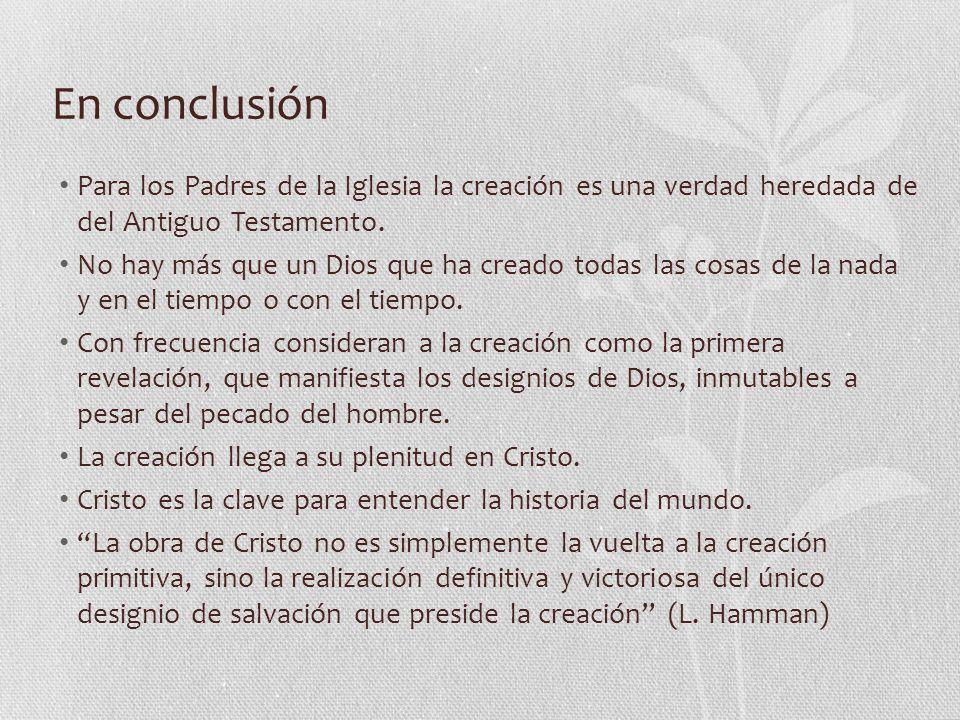 En conclusión Para los Padres de la Iglesia la creación es una verdad heredada de del Antiguo Testamento.