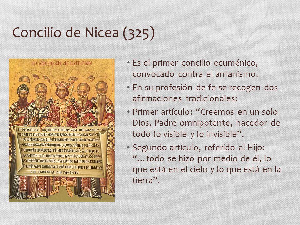 Concilio de Nicea (325) Es el primer concilio ecuménico, convocado contra el arrianismo.
