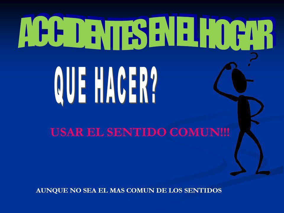 ACCIDENTES EN EL HOGAR QUE HACER USAR EL SENTIDO COMUN!!!