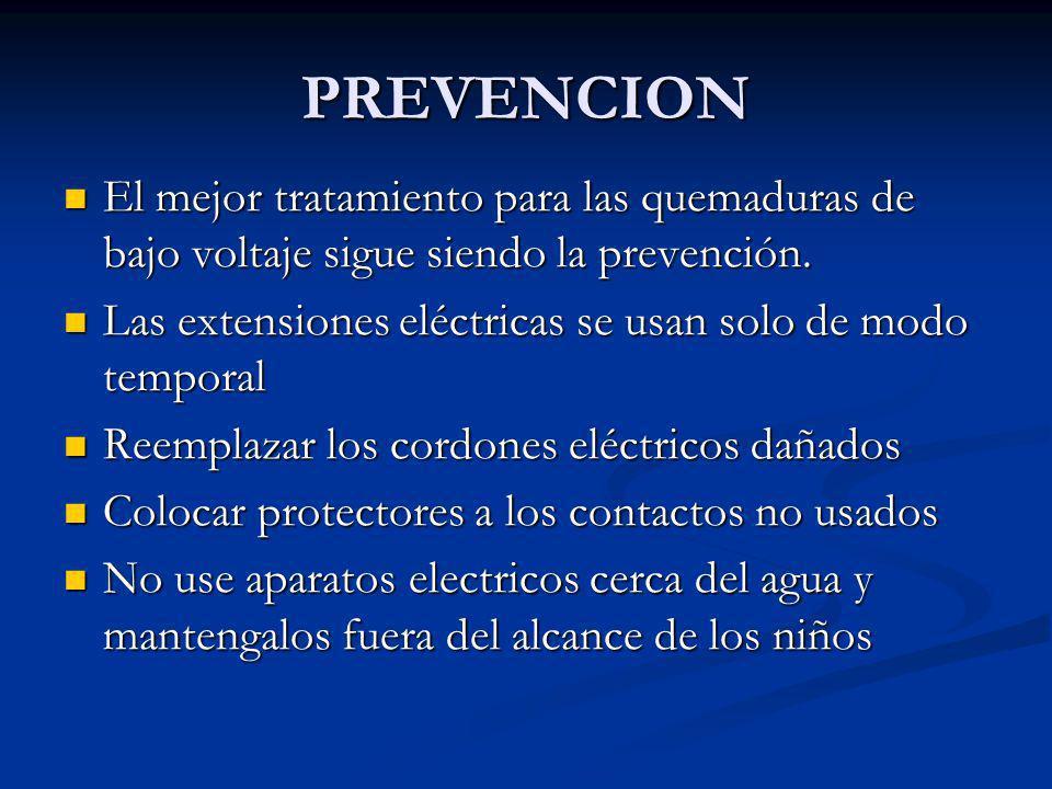 PREVENCION El mejor tratamiento para las quemaduras de bajo voltaje sigue siendo la prevención.