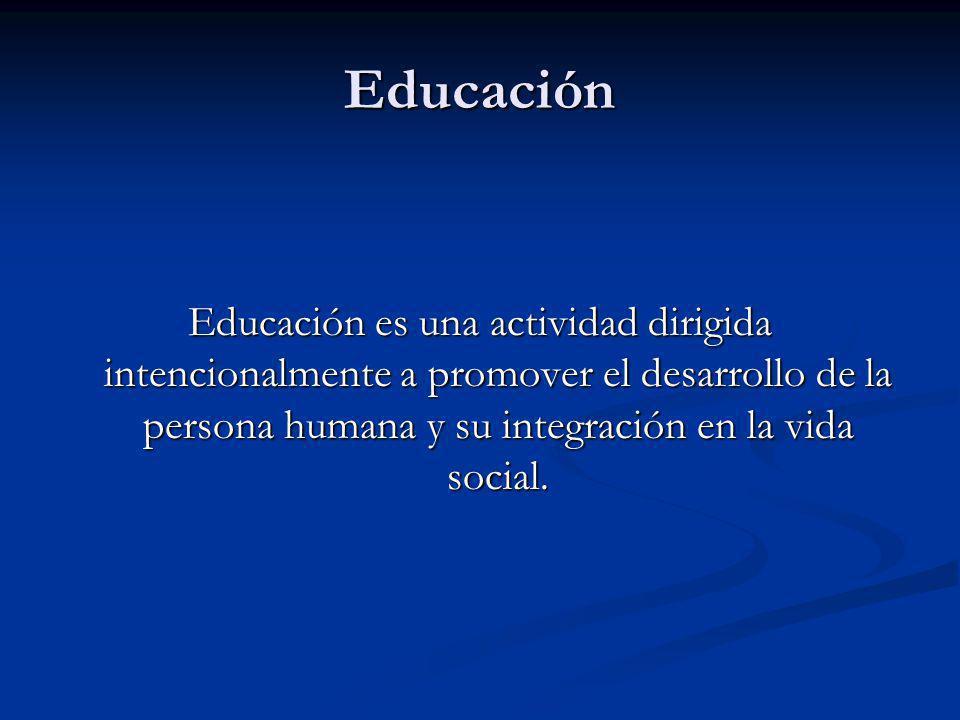 Educación Educación es una actividad dirigida intencionalmente a promover el desarrollo de la persona humana y su integración en la vida social.
