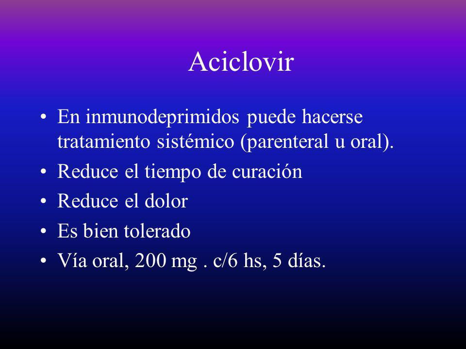 Aciclovir En inmunodeprimidos puede hacerse tratamiento sistémico (parenteral u oral). Reduce el tiempo de curación.