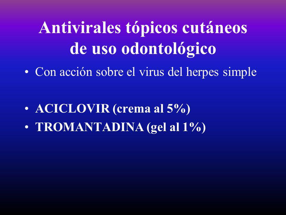 Antivirales tópicos cutáneos de uso odontológico
