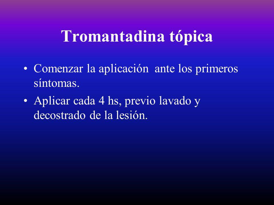 Tromantadina tópica Comenzar la aplicación ante los primeros síntomas.