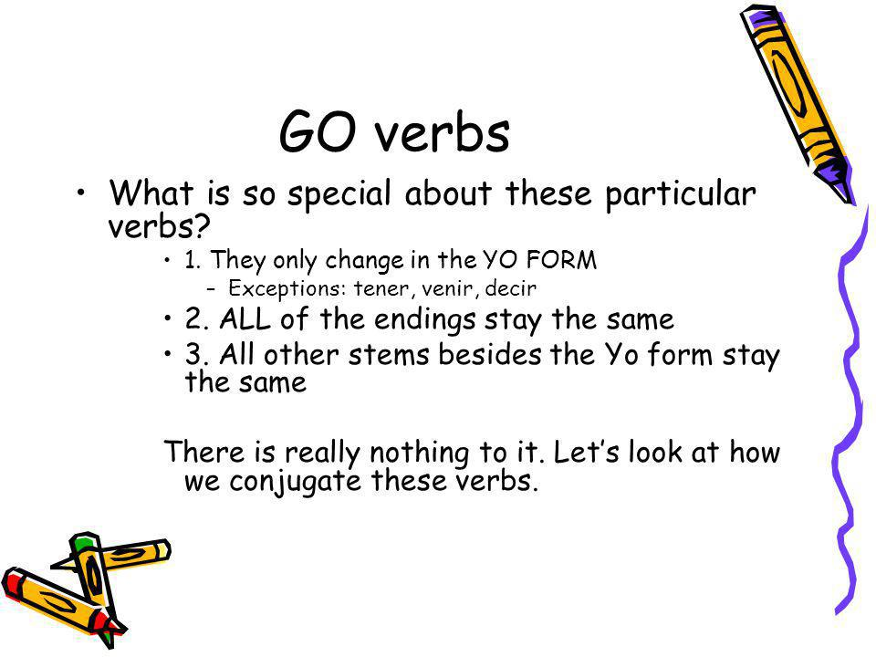 GO verbs What is so special about these particular verbs