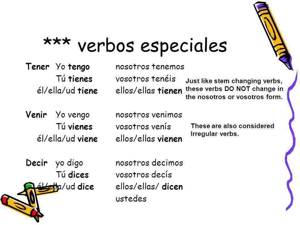 *** verbos especiales Tener Yo tengo nosotros tenemos